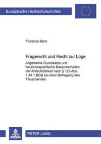 «fragerecht» Und «recht Zur Luege»: Allgemeine Grundsaetze Und Bereichsspezifische Besonderheiten Der Anfechtbarkeit Nach § 123 Abs. 1 Alt. 1 Bgb Bei