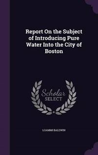 Report on the Subject of Introducing Pure Water Into the City of Boston