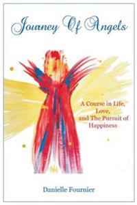 Journey of Angels: A Course in Life, Love and the Pursuit of Happiness