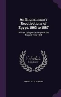An Englishman's Recollections of Egypt, 1863 to 1887