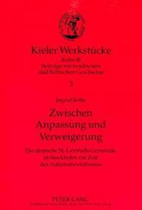 Zwischen Anpassung Und Verweigerung: Die Deutsche St. Gertruds Gemeinde in Stockholm Zur Zeit Des Nationalsozialismus