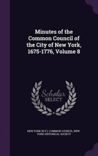 Minutes of the Common Council of the City of New York, 1675-1776, Volume 8
