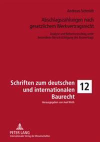 Abschlagszahlungen Nach Gesetzlichem Werkvertragsrecht: Analyse Und Reformvorschlag Unter Besonderer Beruecksichtigung Des Bauvertrags