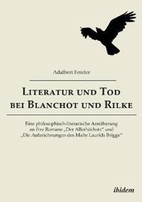 """Literatur Und Tod Bei Blanchot Und Rilke. Eine Philosophisch-Literarische Ann herung an Ihre Romane """"der Allerh chste"""" Und """"die Aufzeichnungen Des Malte Laurids Brigge"""""""