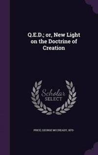 Q.E.D.; Or, New Light on the Doctrine of Creation