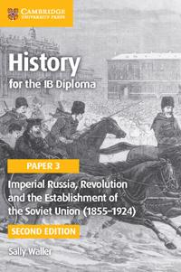 Imperial Russia, Revolution and the Establishment of the Soviet Union 1855-1924