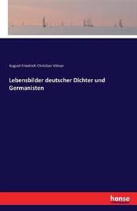Lebensbilder Deutscher Dichter Und Germanisten