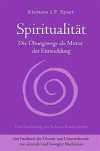 Spiritualitat: Die Ubungswege ALS Motor Der Entwicklung