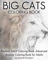Big Cats Coloring Book: Realistic Adult Coloring Book, Advanced Animals Coloring Book for Adults