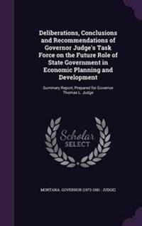 Deliberations, Conclusions and Recommendations of Governor Judge's Task Force on the Future Role of State Government in Economic Planning and Development