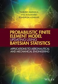 Probabilistic Finite Element Model Updating Using Bayesian Statistics: Applications to Aeronautical and Mechanical Engineering