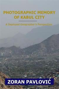 Photographic Memory of Kabul City: A Deployed Geographer's Perspective
