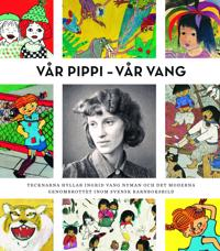 Vår Pippi - Vår Vang : tecknarna hyllar Ingrid Vang Nyman och det moderna genombrottet inom svensk barnboksbild