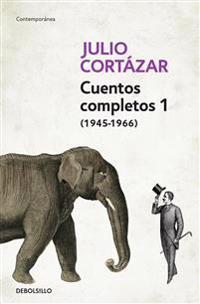 Julio Cortázar Cuentos Completos 1 1945-1966 / Complete Short Stories of Julio Cortázar 1 1945-1966