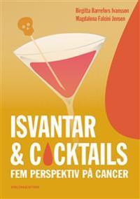 Isvantar och cocktails - fem perspektiv på cancer