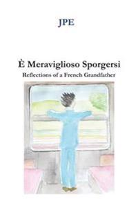 E' Meraviglioso Sporgersi: Reflections of a French Grandfather