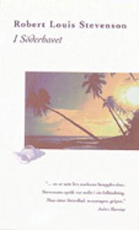I Söderhavet : en redogörelse för iakttagelser och erfarenheter gjorda på Marquesas-, Tuamotu- och Gilbertöarna under två sjöresor med jakten Casco (1888) och skonaren Equator (1889)