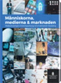 Människorna, medierna, marknaden. SOU 2016:30. Medieutredningens forskningsantologi om en demokrati i förändring : Forskningsantologi från Medieutredningen