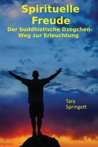 Spirituelle Freude: Der Buddhistische Dzogchen-Weg Zur Erleuchtung