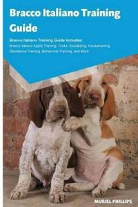 Bracco Italiano Training Guide Bracco Italiano Training Guide Includes