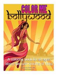 Color Me Bollywood: Coloring Book for All Ages about the Lush Cinema of India