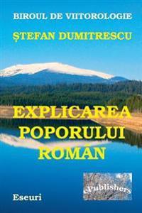 Explicarea Poporului Roman Si a Destinului Tragic Al Poporului Daco-Roman: Scrisori Politice Adresate Poporului Roman, Clasei Intelectuale Si Clasei P