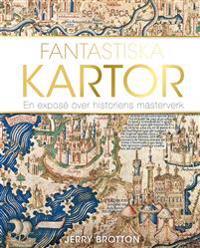 Fantastiska kartor : En exposé över historiens mästerverk
