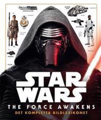 Star Wars. The Force Awakens : det kompletta bildlexikonet