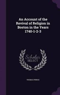 An Account of the Revival of Religion in Boston in the Years 1740-1-2-3