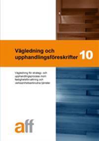 Vägledning och upphandlingsföreskrifter 10 : vägledning för strategi- och upphandlingsprocess inom fastighetsförvaltning och verksamhetsanknutna tjänster