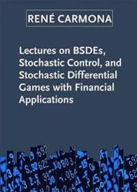 Lectures on Bsdes, Stochastic Control, and Stochastic Differential Games with Financial Applications