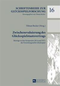 Zwischenevaluierung Des Gluecksspielstaatsvertrags: Beitraege Zu Den Symposien 2014 Und 2015 Der Forschungsstelle Gluecksspiel