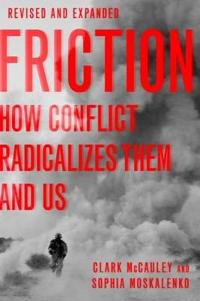 Friction: How Conflict Radicalizes Them and Us