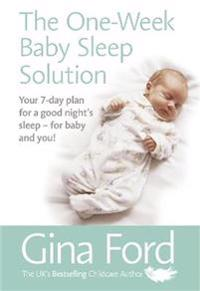 The One-Week Baby Sleep Solution: Sensitive, Simple Plans for Good Sleep Habits in the First Year