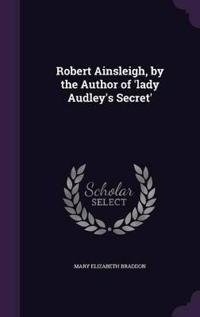 Robert Ainsleigh, by the Author of 'lady Audley's Secret'