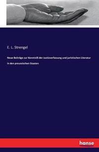 Neue Beitrage Zur Kenntni Der Justizverfassung Und Juristischen Literatur in Den Preussischen Staaten