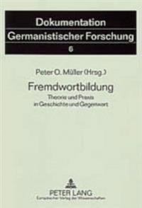 Fremdwortbildung: Theorie Und Praxis in Geschichte Und Gegenwart
