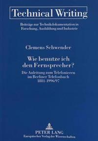 Wie Benutze Ich Den Fernsprecher?: Die Anleitung Zum Telefonieren Im Berliner Telefonbuch 1881-1996/97