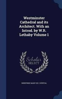 Westminster Cathedral and Its Architect. with an Introd. by W.R. Lethaby; Volume 1