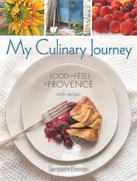 My Culinary Journey: Food & Fetes of Provence with Recipes