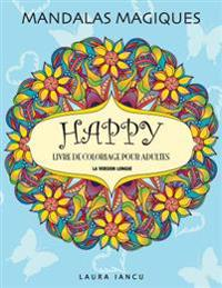 Happy: Livre de Coloriage Pour Adultes (Mandalas Magiques)