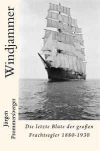Windjammer: Die Letzte Blute Der Grossen Frachtsegler 1880-1930