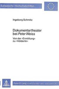 Dokumentartheater Bei Peter Weiss: Von Der -Ermittlung- Zu -Hoelderlin-