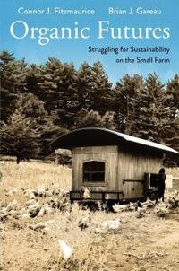 Organic Futures: Struggling for Sustainability on the Small Farm
