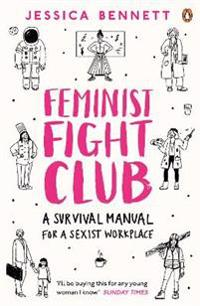 Feminist fight club - a survival manual for a sexist workplace