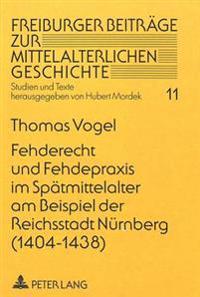 Fehderecht Und Fehdepraxis Im Spaetmittelalter Am Beispiel Der Reichsstadt Nuernberg (1404-1438)