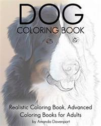 Dog Coloring Book: Realistic Coloring Book, Advanced Coloring Books for Adults