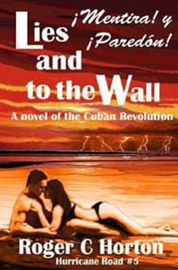 Lies and to the Wall (!Mentira! y !Paredon!): A Novel of the Cuban Revolution