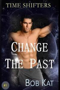 Change the Past: Time Shifters Book #1