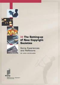 The Setting-Up of New Copyright Societies: Some Experiences and Reflexions